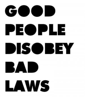 Good people disobey bad laws.