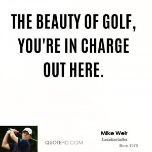 Mike Weir Beauty Quotes