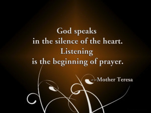 God speaks in the silence of the heart. Listening is the beginning of ...