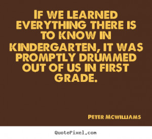 If we learned everything there is to know in kindergarten, it was ...