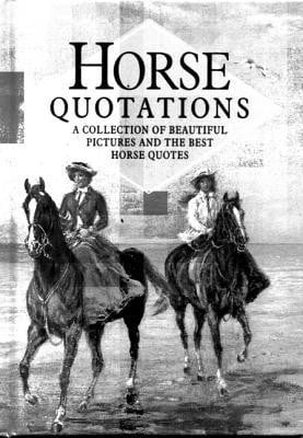 Horse Quotations: a Collection of Beautiful Pictures and the Best ...