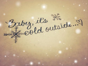 It's cold outside - keep me warm...x