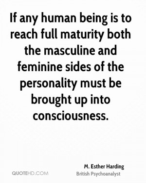 If any human being is to reach full maturity both the masculine and ...
