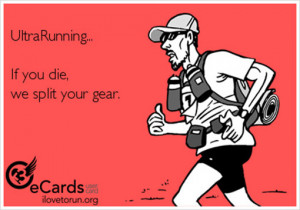 Funny Running Posts [1-20]:If you die, Ultrarunners split your gear.