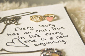 ... an end,but in life every end is a new beginning ~ Inspirational Quote