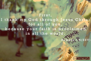 First, I thank my God through Jesus Christ for all of you, because ...
