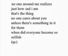 one around me realizes just how sad i am that's the thing no one cares ...