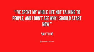 ve spent my whole life not talking to people, and I don't see why I ...