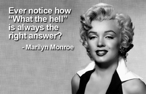 What The Hell - Marilyn Monroe Quote
