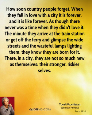 How soon country people forget. When they fall in love with a city it ...