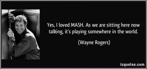 Yes, I loved MASH. As we are sitting here now talking, it's playing ...