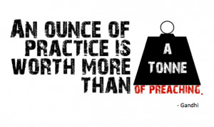 Gandhi Quote - An Ounce of Practice is Worth More than a Tonne of ...