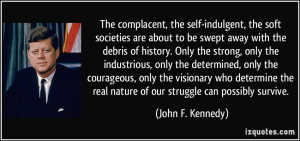 The complacent, the self-indulgent, the soft societies are about to be ...