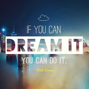 If You Can Dream It You Can Do It ~ Dream Quote
