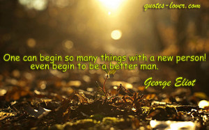 ... begin-so-many-things-with-a-new-person-even-begin-to-be-a-better-man
