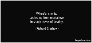 Where'er she lie, Locked up from mortal eye, In shady leaves of ...