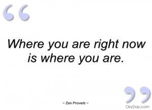 where you are right now is where you are zen proverb