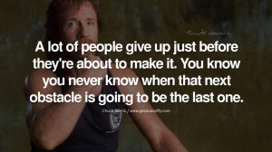 Chuck Norris Quotes, Facts and Jokes A lot of people give up just ...