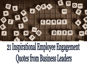 21 Inspirational Employee Engagement Quotes from Business Leaders