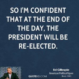 So I'm confident that at the end of the day, the president will be re ...