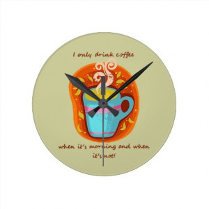 Funny Coffee Addict Quote or Saying Wallclock