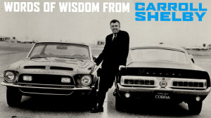 Words of wisdom from Carroll Shelby