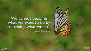 ... become what we want to be by remaining what we are.— Max DePree