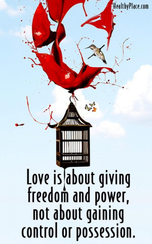 Abuse quote - Love is about giving freedom and power, not about ...