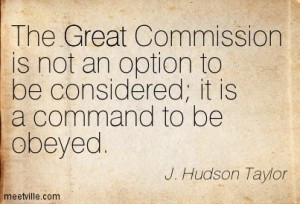 The Great Commission is not an option to be considered; it is a ...