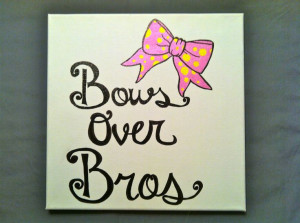 Bows over Bros 12x12 inch Sorority Quote Canvas. $21.00, via Etsy ...