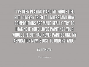quote Caio Fonseca ive been playing piano my whole life 177981 png