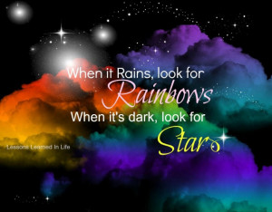 Quote About When It Rains Look For Rainbows When Its Dark Look For ...
