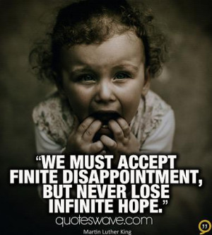 We must accept finite disappointment, but we must never lose infinite ...