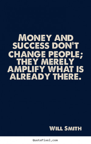Success quotes - Money and success don't change people; they merely..