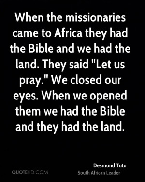 When the missionaries came to Africa they had the Bible and we had the ...