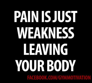 Pain Is Just Wakness Leaving Your Body - Sports Quote