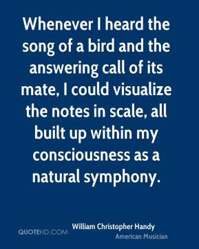 Whenever I heard the song of a bird and the answering call of its mate ...