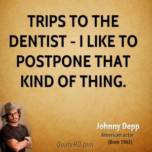 Trips to the dentist - I like to postpone that kind of thing.