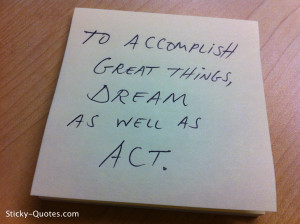 Sticky-Quotes_070512_To accomplish great things, dream as well as act