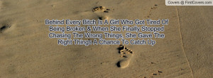 Behind Every Bitch Is A Girl Who Got Tired Of Being Broken & When She ...