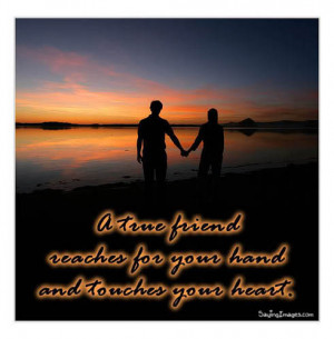 ... Friend Reaches for your hand and touches your Heart ~ Friendship Quote