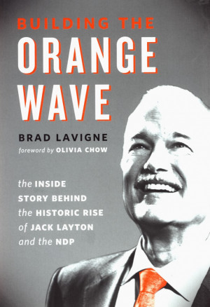 Building the Orange Wave: The Inside Story Behind the Historic Rise of ...