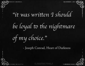 ... to the nightmare of my choice. | Joseph Conrad, Heart of Darkness