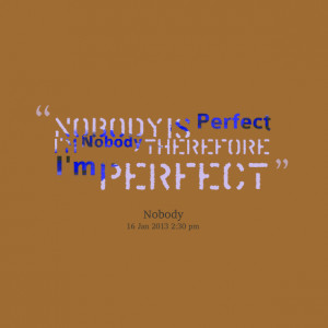 8464-nobody-is-perfect-im-nobody-therefore-im-perfect.png