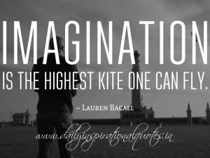 ... the highest kite one can fly. ~ Lauren Bacall ( Motivational Quotes