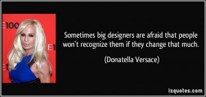 More Donatella Versace Quotes
