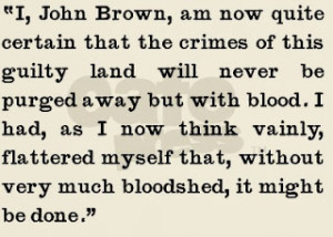 to show a quote that John Brown said towards the end of the battle