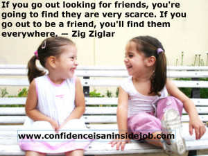 ... to you. You want a friend be a friend. A simple life changing concept