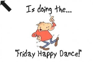 Is Doing The Friday Happy Dance