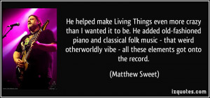 He helped make Living Things even more crazy than I wanted it to be ...